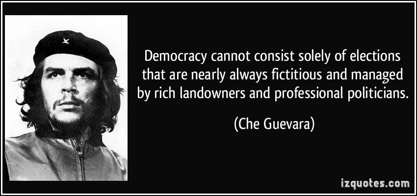 quote-democracy-cannot-consist-solely-of-elections-that-are-nearly-always-fictitious-and-managed-by-rich-che-guevara-234135